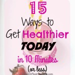 15 Ways to Get Healthier in 10 Minutes or Less