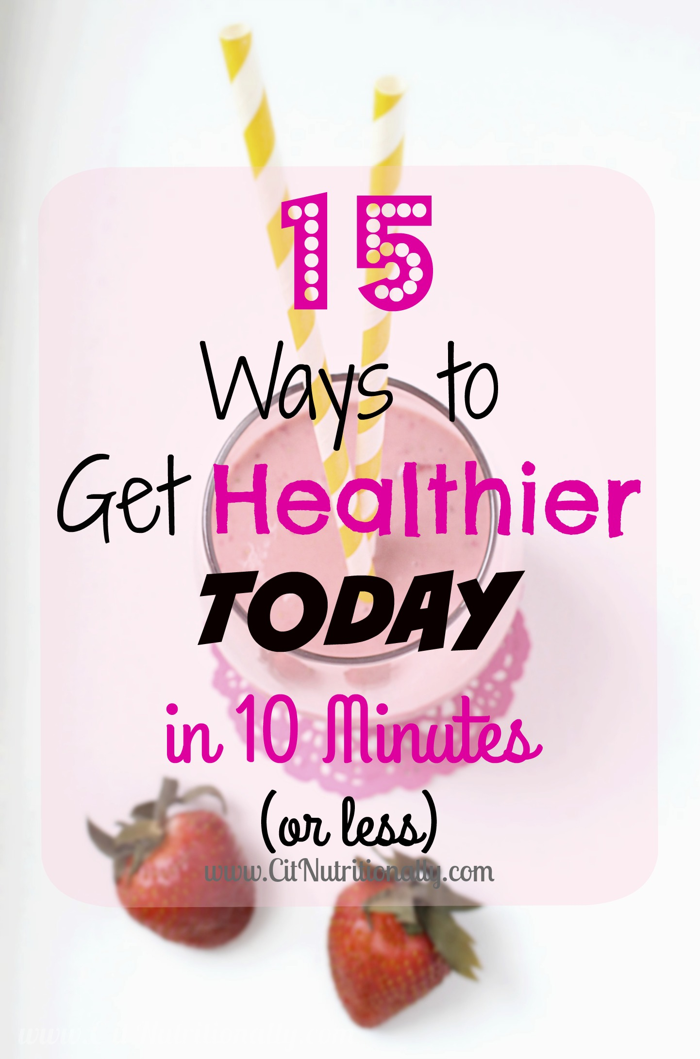 Why Wait for Resolutions? 15 Ways to Get Healthier TODAY in 10 Minutes or Less | C it Nutritionally