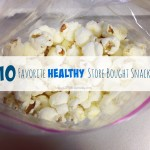 10 Favorite Healthy Store Bought Snacks {nut free!}