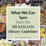 What We Can Learn From the Brazilian Dietary Guidelines