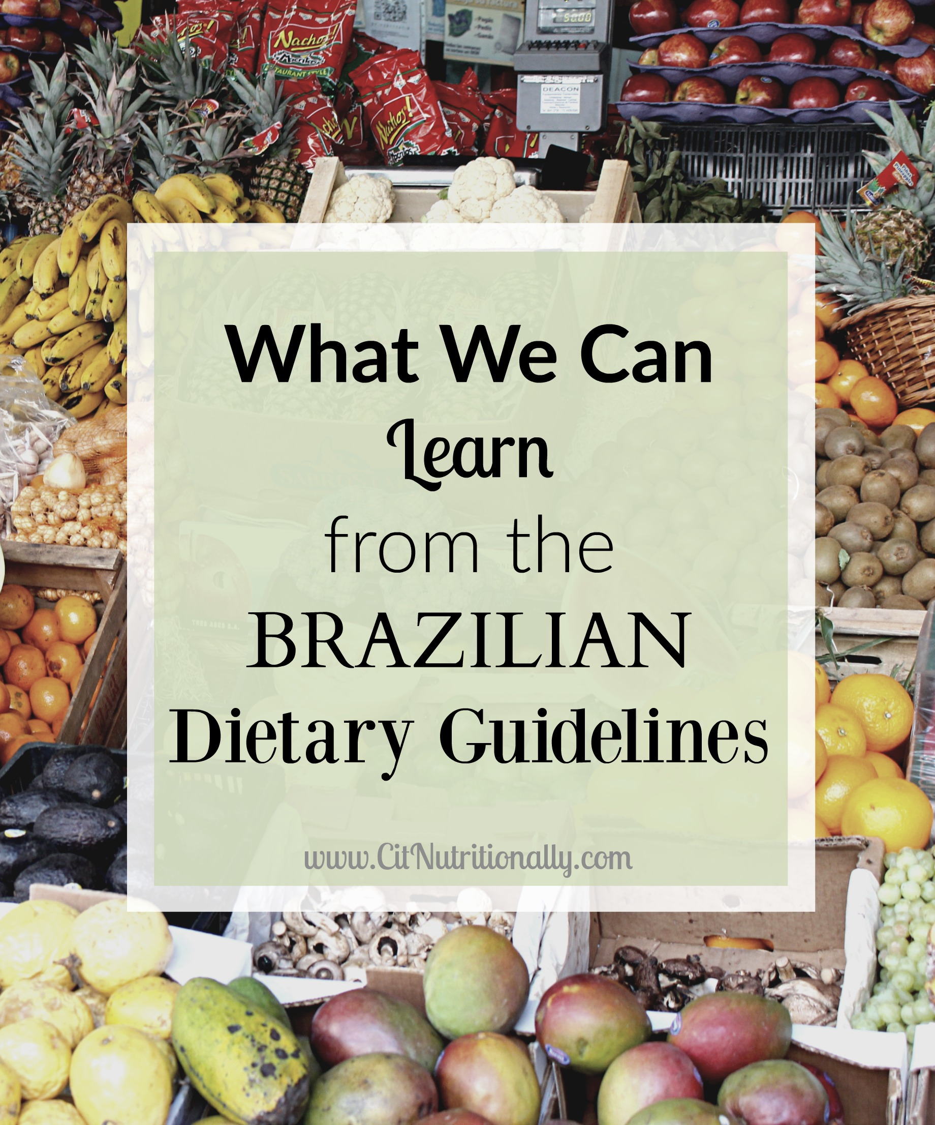 What We Can Learn From the Brazilian Dietary Guidelines | C it Nutritionally #healthy #health #nutrition