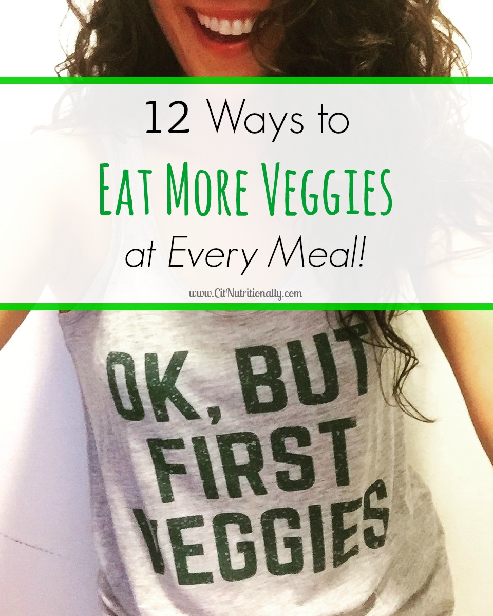 12 Ways to Eat More Veggies at every meal! | C it Nutritionally