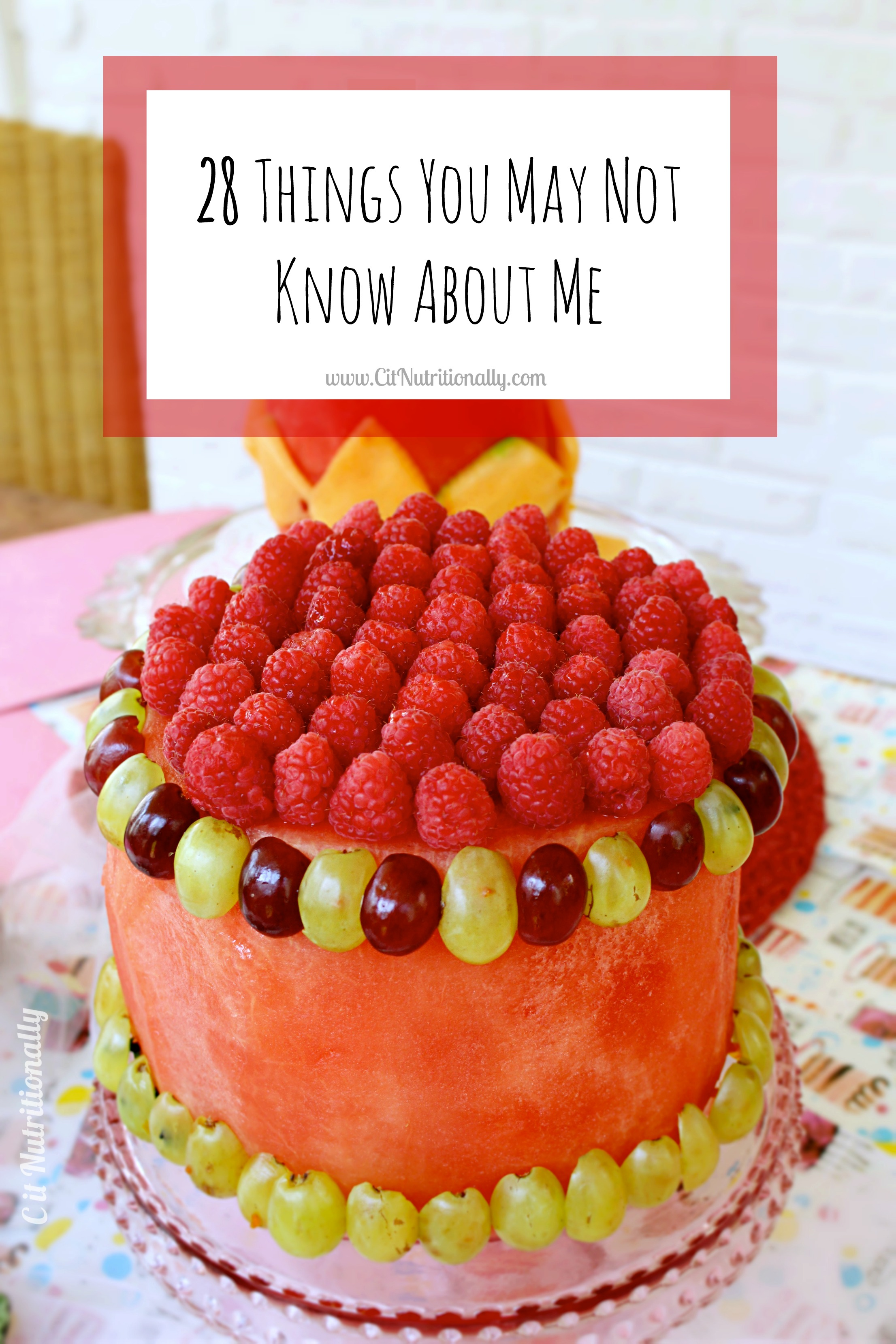 28 Things You May Not Know About Me On My 28th Birthday! | C it Nutritionally