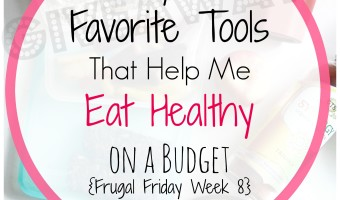 My 4 Favorite Tools That Help Me Eat Healthy on a Budget {Frugal Friday 8} + GIVEAWAY!