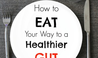 Why Gut Health is Important + How to Eat Your Way to a Healthier Gut