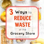 3 Ways to Reduce Waste at the Grocery Store