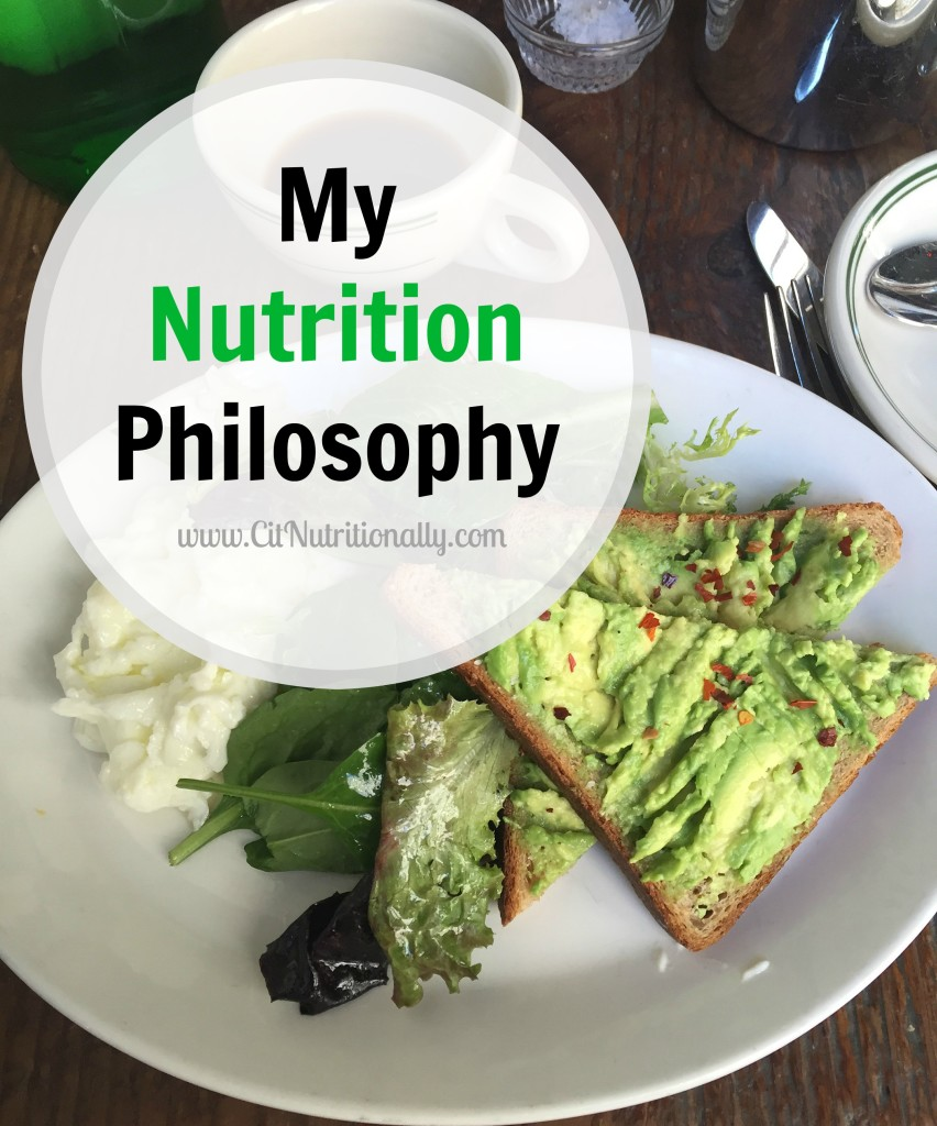 My Nutrition Philosophy | C it Nutritionally My nutrition philosophy evolves as I learn and experience more and the young science of nutrition expands, but for now, I wanted to share more of my nutrition philosophy and where it comes from...