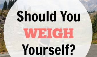Why I Don't Weigh Myself … But Should You Weigh Yourself?