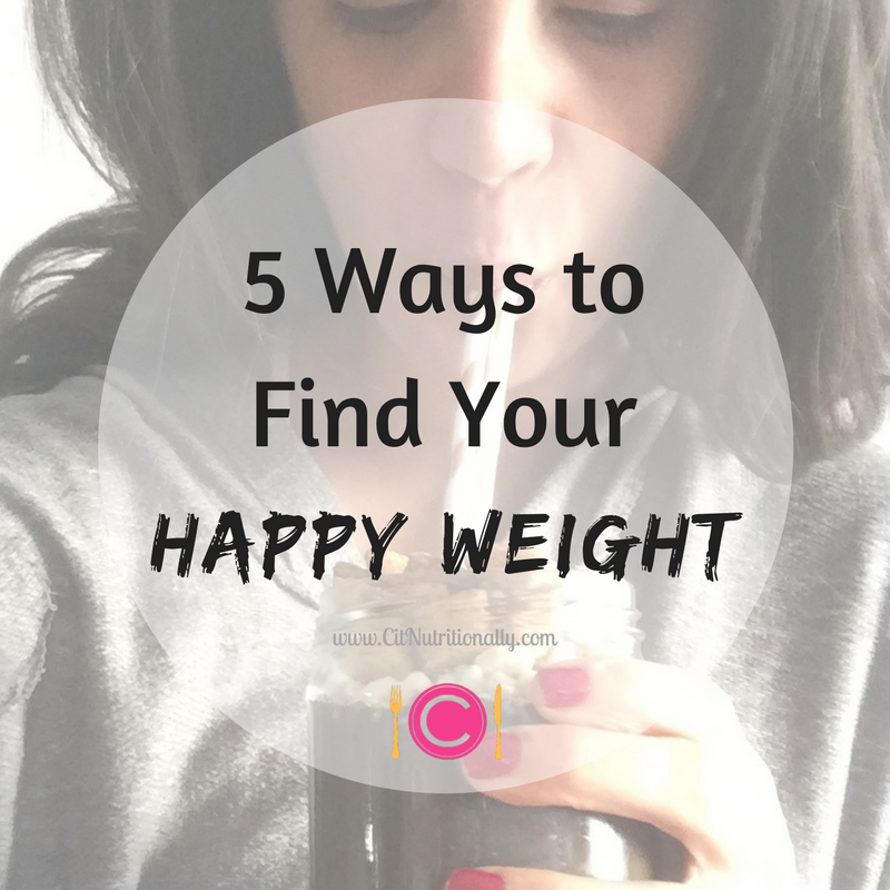 5 Ways To Find Your Happy Weight | C it Nutritionally by Chelsey Amer, MS, RDN, CDN