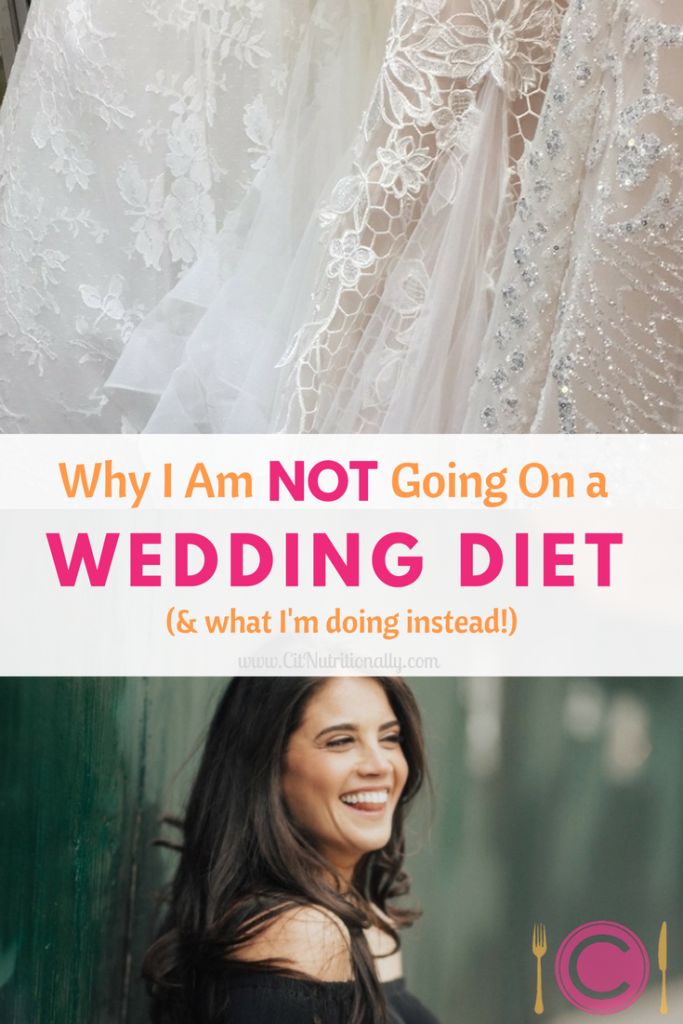 Why I Am Not Going On a Wedding Diet | C it Nutritionally